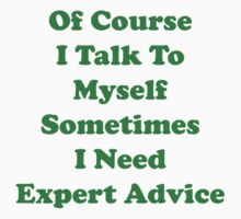 Of Course I Talk To Myself Sometimes I Need Expert Advice Kids Tee