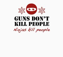 Guns Don't Kill People. Ninjas Kill People. Unisex T-Shirt