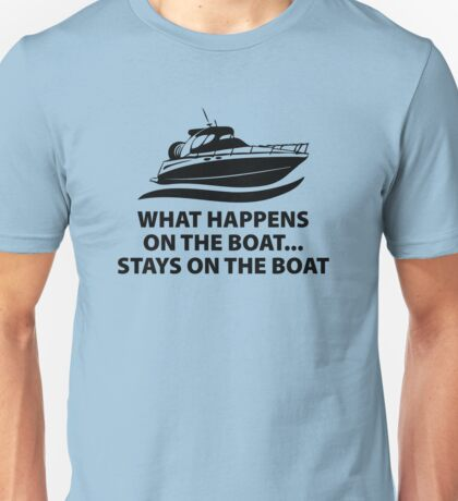 What Happens On The Boat...Stays On The Boat Unisex T-Shirt
