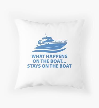 What Happens On The Boat...Stays On The Boat Throw Pillow
