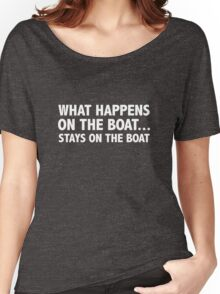 What Happens On The Boat...Stays On The Boat Women's Relaxed Fit T-Shirt