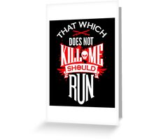 That Which Does Not Kill Me Should Run Greeting Card