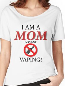 I am a MOM against VAPING! Women's Relaxed Fit T-Shirt