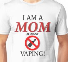 I am a MOM against VAPING! Unisex T-Shirt