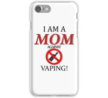 I am a MOM against VAPING! iPhone Case/Skin