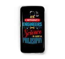Without Engineers Science Is Just A Philosophy  Samsung Galaxy Case/Skin