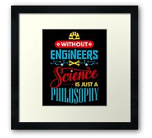 Without Engineers Science Is Just A Philosophy  Framed Print