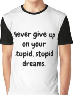 Never give up on your stupid dreams funny sarcasm joke gift Graphic T-Shirt