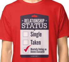 Relationship Status Mentally Dating An Anime Character Classic T-Shirt