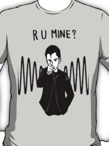 R U MINE? T-Shirt