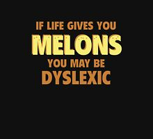 If Life Gives You Melons You May Be Dyslexic Unisex T-Shirt