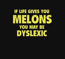 If Life Gives You Melons You May Be Dyslexic Womens Fitted T-Shirt