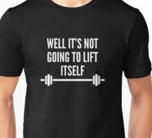 Well It's Not Going To Lift Itself Unisex T-Shirt