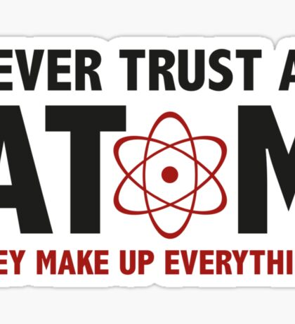 Never Trust An Atom. They Make Up Everything. Sticker