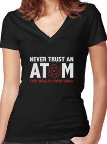 Never Trust An Atom. They Make Up Everything. Women's Fitted V-Neck T-Shirt
