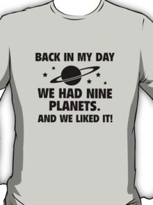 Back In My Day We Had Nine Planets And We Liked It! T-Shirt