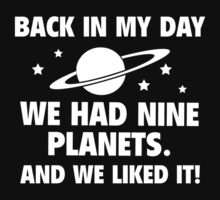 Back In My Day We Had Nine Planets And We Liked It! by DesignFactoryD