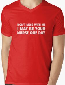 Don't Mess With Me I May Be Your Nurse One Day Mens V-Neck T-Shirt