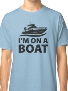 I'm On A Boat Classic T-Shirt