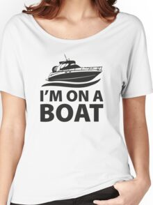 I'm On A Boat Women's Relaxed Fit T-Shirt