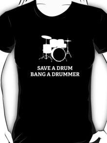 Save A Drum Bang A Drummer T-Shirt
