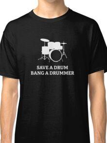 Save A Drum Bang A Drummer Classic T-Shirt