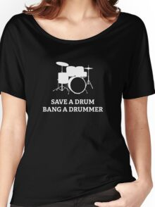 Save A Drum Bang A Drummer Women's Relaxed Fit T-Shirt