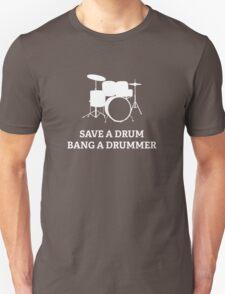 Save A Drum Bang A Drummer Unisex T-Shirt