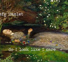 Hamlet, do I look like I care by itsmadgical