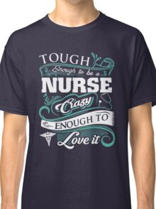 Touch enough to be a nurse crazy enough to love it tshirt Classic T-Shirt