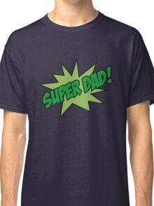 Super Dad! Classic T-Shirt