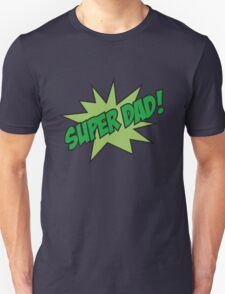 Super Dad! Unisex T-Shirt