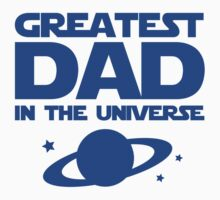 Greatest Dad In The Universe by DesignFactoryD