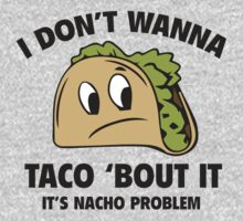 I Don't Wanna Taco 'Bout It. It's Nacho Problem. Kids Clothes