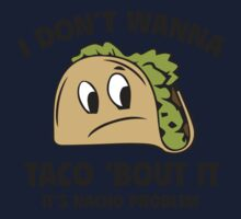 I Don't Wanna Taco 'Bout It. It's Nacho Problem. Kids Clothes
