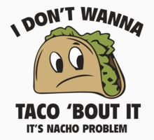 I Don't Wanna Taco 'Bout It. It's Nacho Problem. Baby Tee