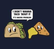 I Don't Wanna Taco 'Bout It. It's Nacho Problem. Kids Tee