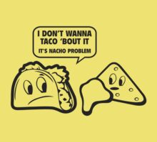 I Don't Wanna Taco 'Bout It. It's Nacho Problem. One Piece - Short Sleeve