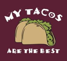 My Tacos Are The Best by DesignFactoryD