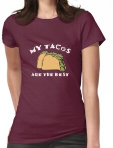 My Tacos Are The Best Womens Fitted T-Shirt