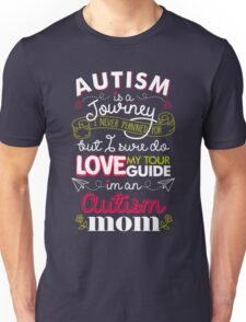 Autism Is A Journey I Never Planned For But I Love My Guide Unisex T-Shirt
