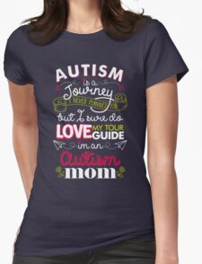 Autism Is A Journey I Never Planned For But I Love My Guide Womens Fitted T-Shirt