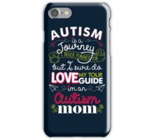 Autism Is A Journey I Never Planned For But I Love My Guide iPhone Case/Skin