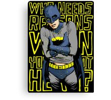 Who Needs Reasons When You've Got Hero? Canvas Print