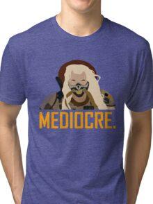 Mediocre. Tri-blend T-Shirt