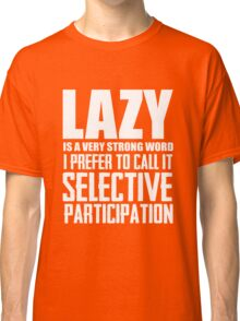 Lazy is a very strong word cool smart awesome funny t-shirt Classic T-Shirt