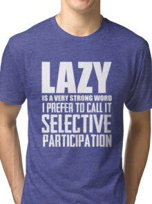 Lazy is a very strong word cool smart awesome funny t-shirt Tri-blend T-Shirt