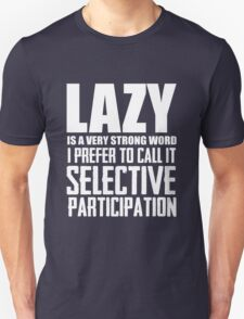 Lazy is a very strong word cool smart awesome funny t-shirt Unisex T-Shirt