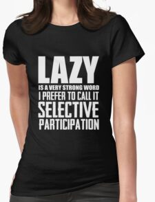 Lazy is a very strong word cool smart awesome funny t-shirt Womens Fitted T-Shirt