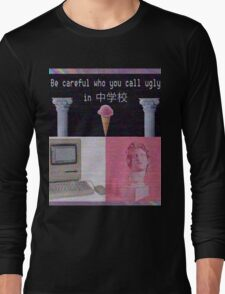 Be Careful Who You Call Ugly Long Sleeve T-Shirt